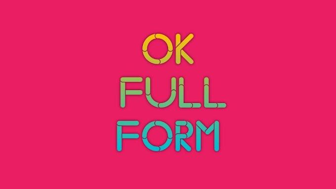 full form of ok : जानिए 'OK' का फुल फॉर्म क्या होता है ?