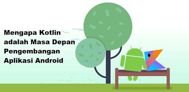 Alasan Mengapa KOTLIN Jadi Masa Depan Pengembangan Aplikasi Android