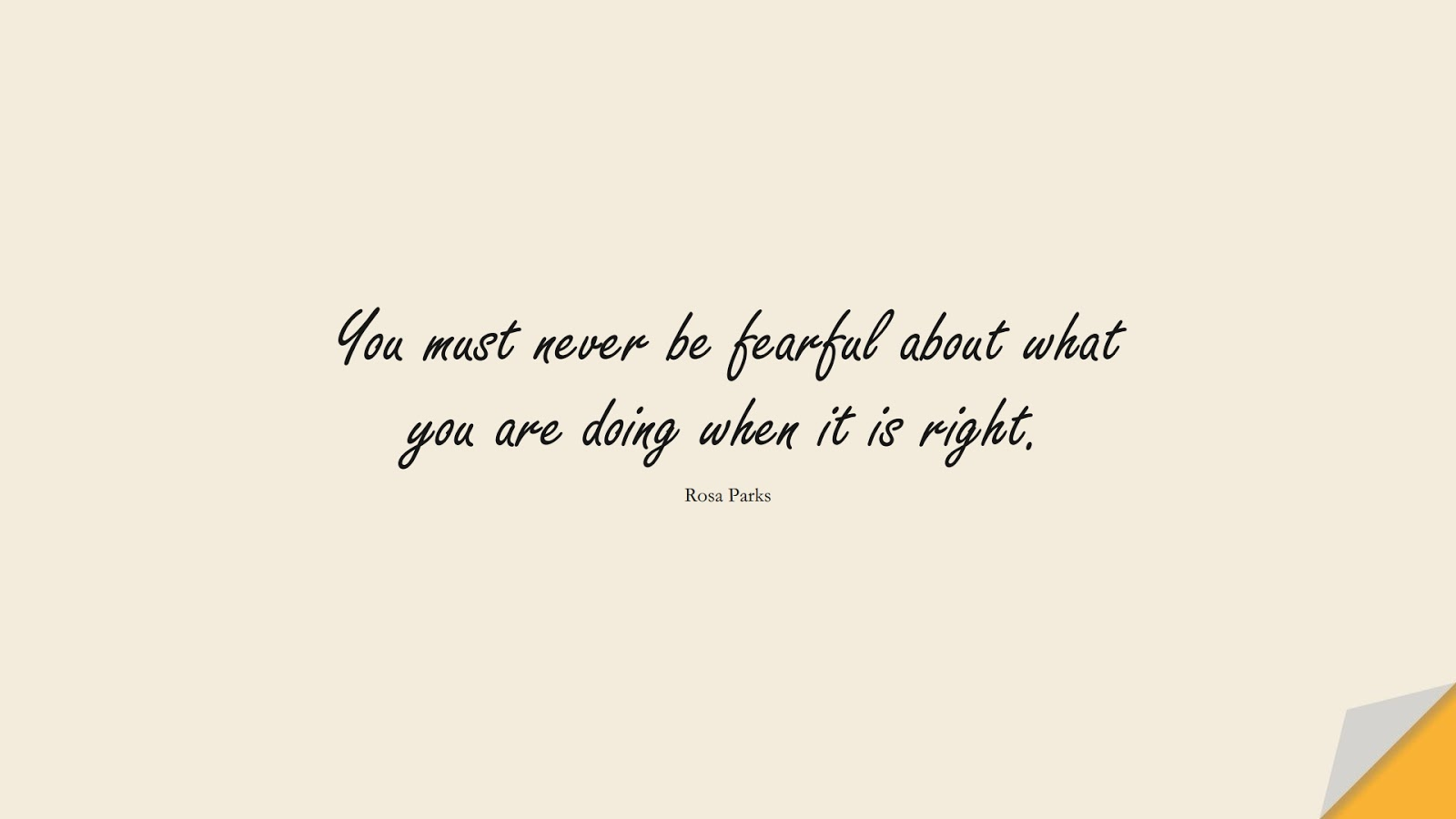 You must never be fearful about what you are doing when it is right. (Rosa Parks);  #HumanityQuotes