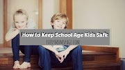 How to Keep Your School Age Kids Safe