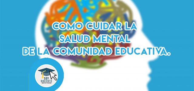 Como cuidar la salud mental de la comunidad educativa.