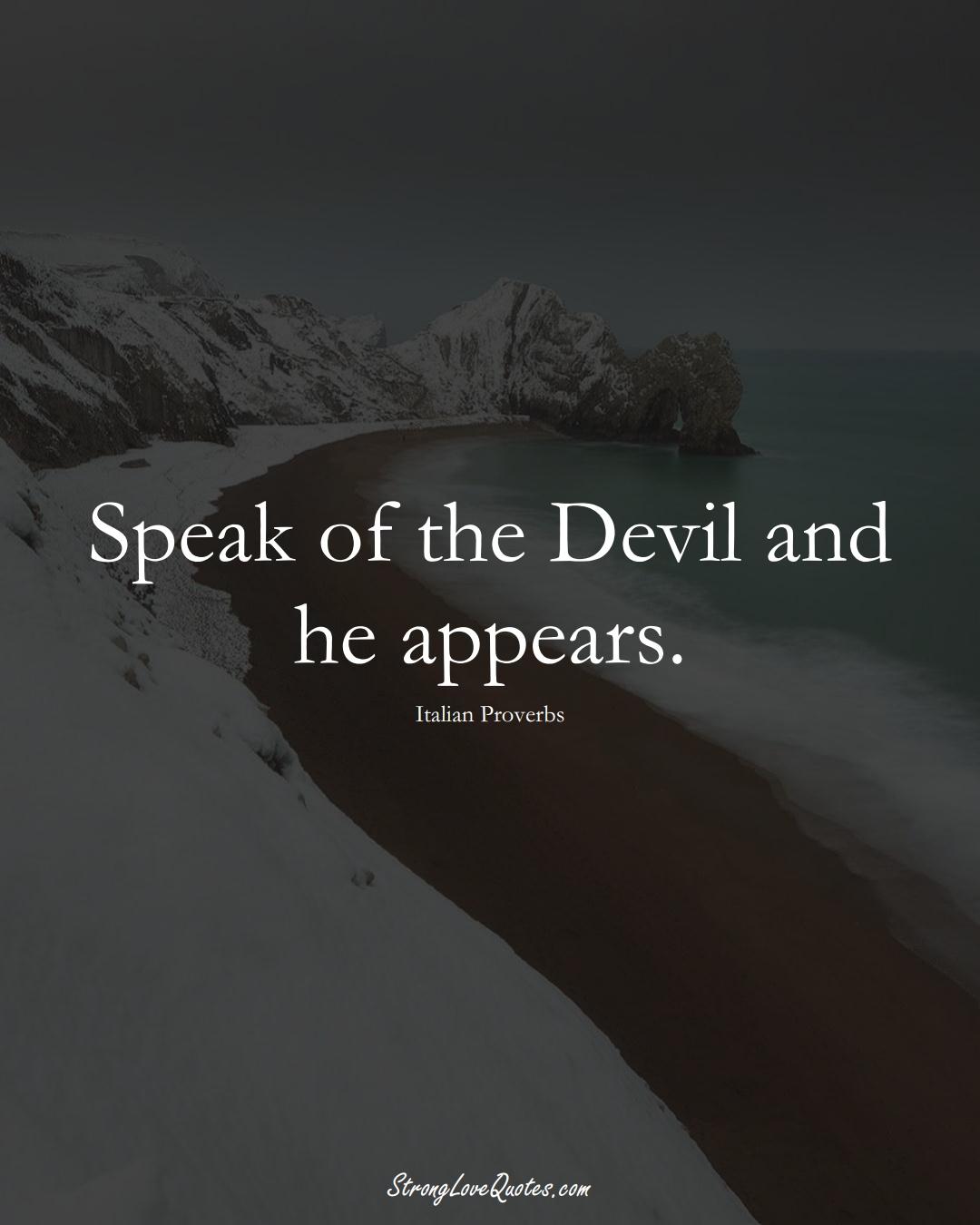 Speak of the Devil and he appears. (Italian Sayings);  #EuropeanSayings