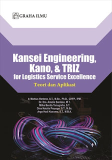KANSEI ENGINEERING, KANO, & TRIZ FOR LOGISTICS SERVICE EXCELLENCE; TEORI DAN APLIKASI