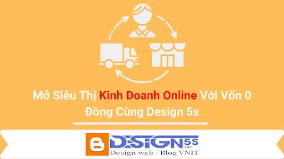 Mở Siêu Thị Kinh Doanh Online Với Vốn 0 Đồng Cùng Design 5s