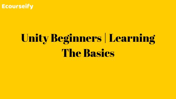 Unity Beginners | Learning The Basics