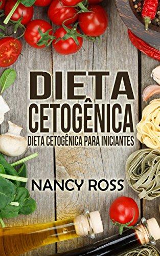 Dieta Cetogênica: Dieta Cetogênica para Iniciantes - Nancy Ross