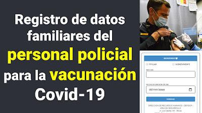 Registro de datos familiares del  personal policial  para la vacunación Covid-19