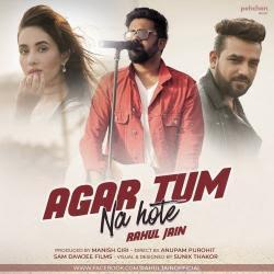 Agar Tum Na Hote – Rahul Jain (2018)