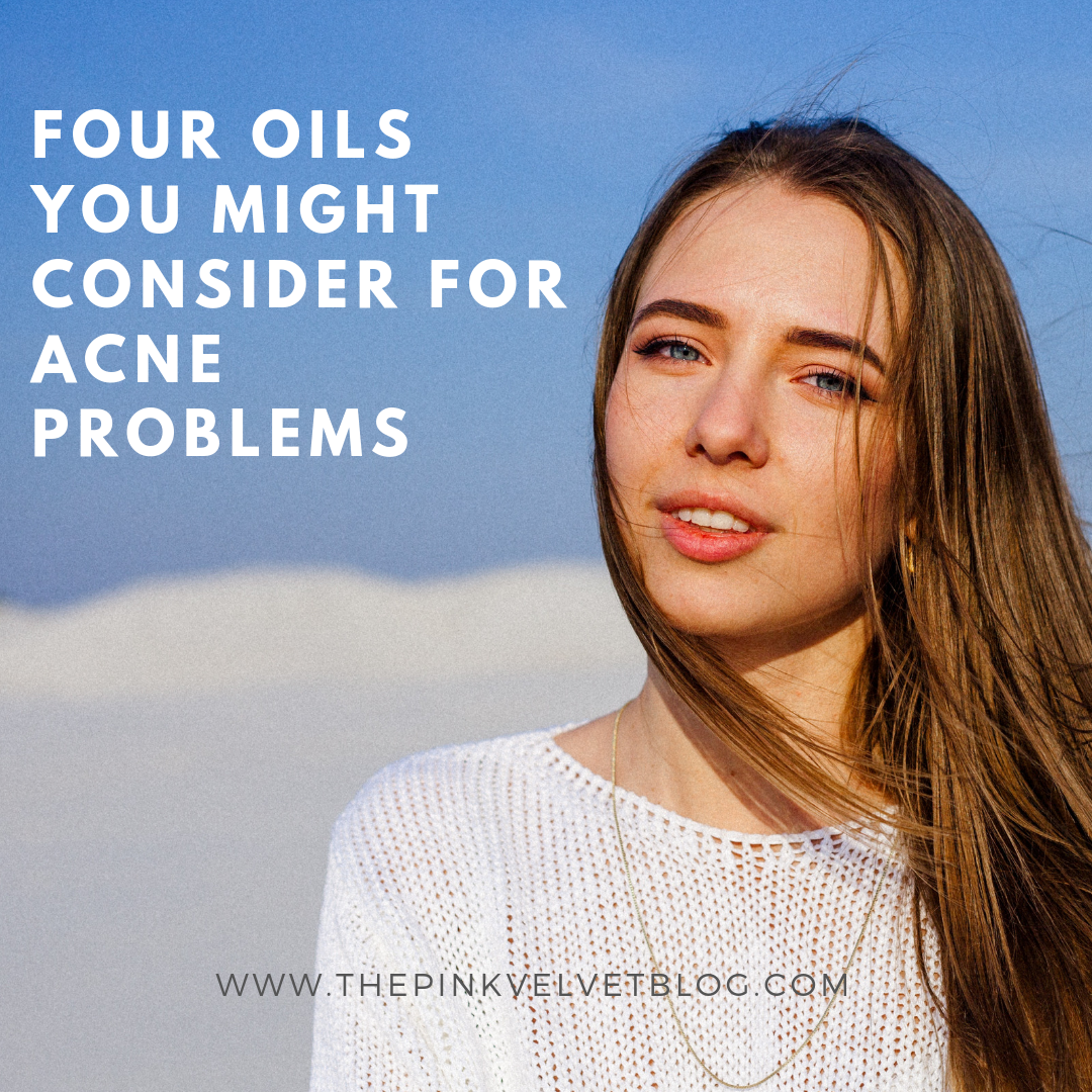 Four Oils You Might Consider for Acne Problems