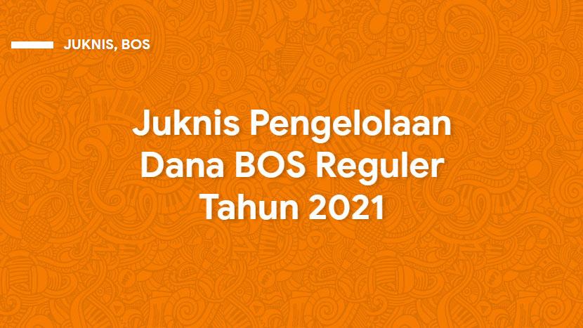 Juknis BOS Reguler 2021