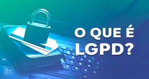 O que é a LGPD - Lei Geral de Proteção de Dados?