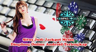 Situs Judi Jackpot Mesin Dingdong Online Android Terlengkap