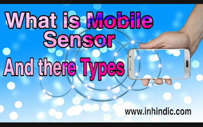 What is Smartphone Sensor & Different types of Mobile sensor