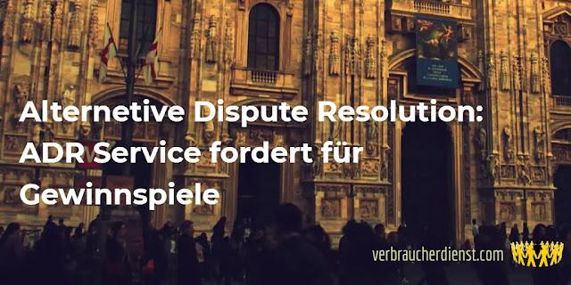 Titel: Alternetive Dispute Resolution – ADR Service fordert für Gewinnspiele