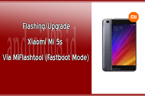 Flashing/Upgrade Xiaomi Mi 5s MIUI Global Via MiFlashtool (Fastboot Mode)