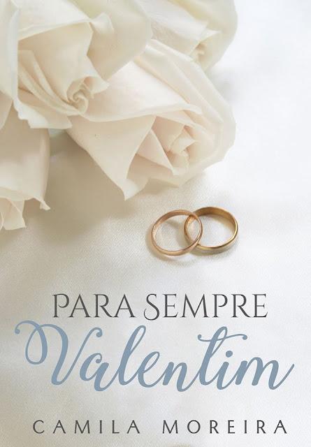 Para Sempre Valentim | Camila Moreira
