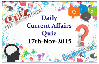 Current Affairs Quiz- 17th November- 2015