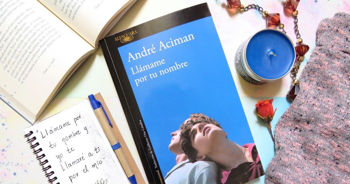 Dream Memories - Blog Literario: Reseña: Llámame por tu Nombre - André  Aciman