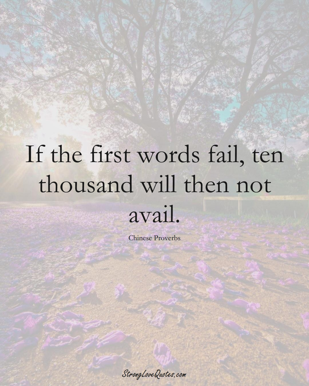 If the first words fail, ten thousand will then not avail. (Chinese Sayings);  #AsianSayings