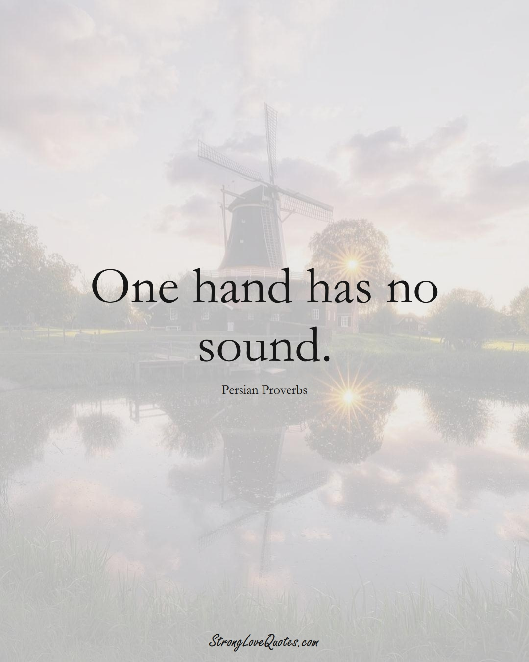 One hand has no sound. (Persian Sayings);  #aVarietyofCulturesSayings