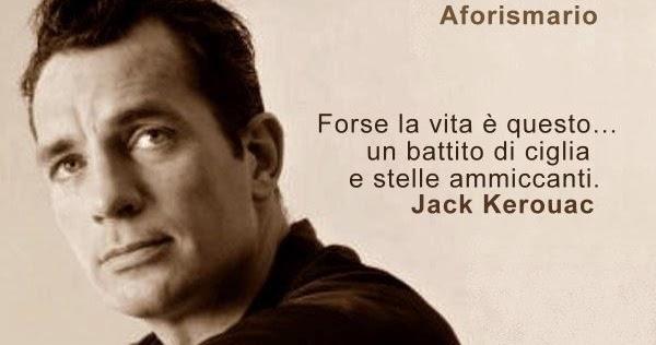Aforismario Aforismi Frasi E Citazioni Di Jack Kerouac