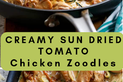 Creamy Sun Dried Tomato and Parmesan Chicken Zoodles