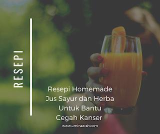 Resepi Homemade Jus Sayur dan Herba Untuk Bantu Cegah Kanser