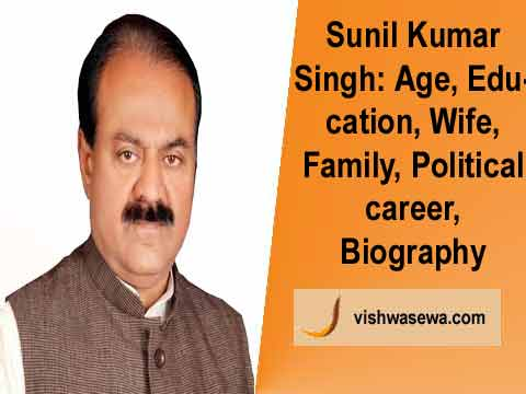 Sunil Kumar Singh: Age, Education, Wife, Children, Political career, Biography