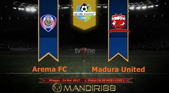 Prediksi Bola : Arema FC Vs Madura United , Minggu 14 Mei 2017 Pukul 18.30 WIB @ TVONE