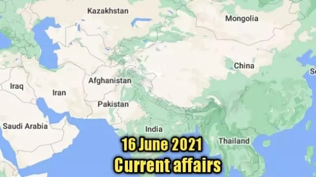 16 June 2021 : Current affairs of today in English