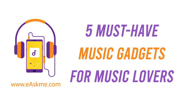 5 Must-Have Music Gadgets For Music Lovers: eAskme