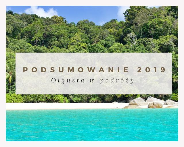 Podróżnicze podsumowanie 2019 roku | Olgusta Blog