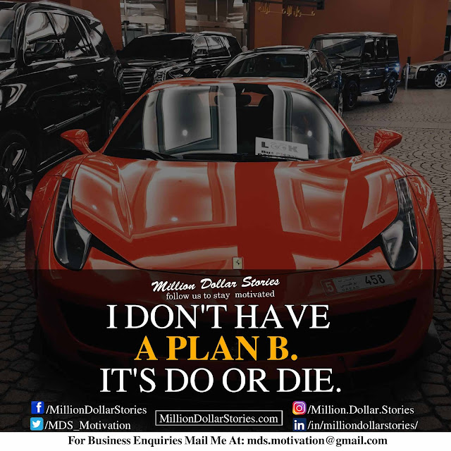 morning motivational quote: i don't have a plan b it's do or die