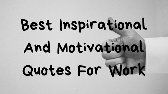 Best Inspirational And Motivational Quotes For Work