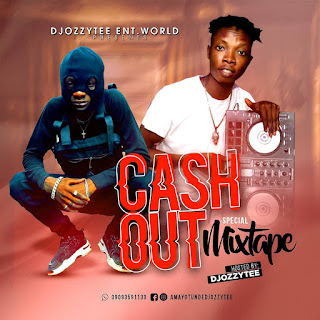 [Mixtape] DJ Ozzytee – Cashout Special Mixtape