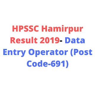HPSSC Hamirpur Result 2019- Data Entry Operator (Post Code-691)