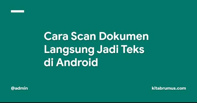 Cara Scan Dokumen Langsung Jadi Teks di Android