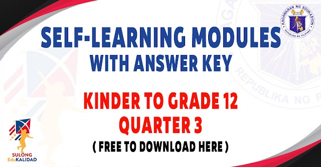 SELF-LEARNING MODULES WITH ANSWER KEY FOR KINDER TO GRADE 12 - Q3 - FREE DOWNLOAD