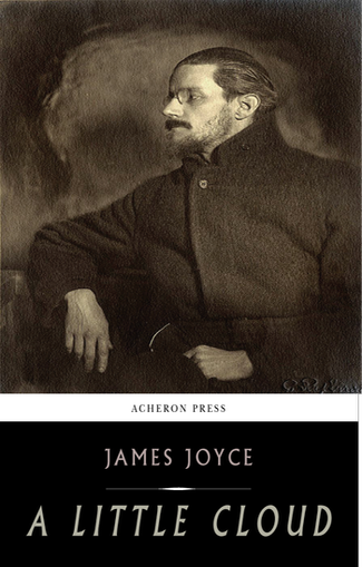 an analysis of the story a little cloud by james joyce Joyce's dubliners as epiphanies  (ellmann, james joyce 87)  little chandler's epiphany is like a little cloud because it causes only.