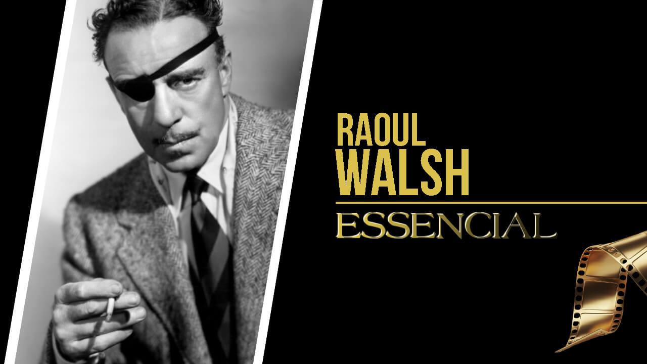 raoul-walsh-10-filmes-essenciais