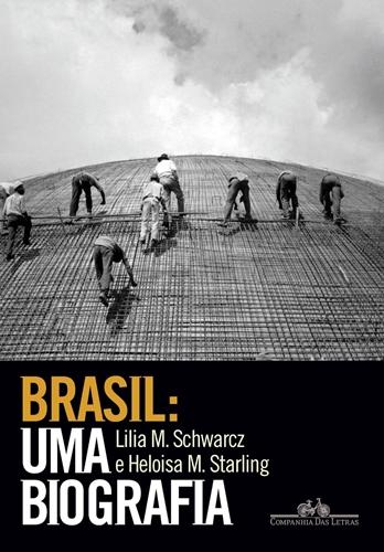 Brasil: Uma biografia - Lilia M. Schwarcz e Heloisa M. Starling