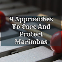 9 Approaches To Care And Protect Marimbas