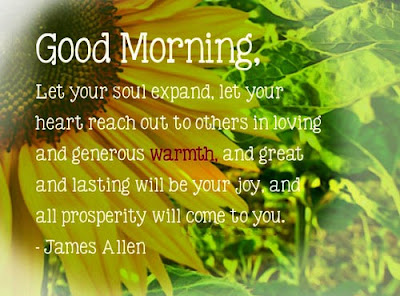 Good Morning Quotes For Friends: let your soul expand, let your heart reach out to others in loving