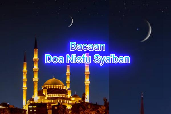 Bacaan Doa Nisfu Sya'ban 28 maret 2021 Komplit Bahasa Arab Beserta Artinya