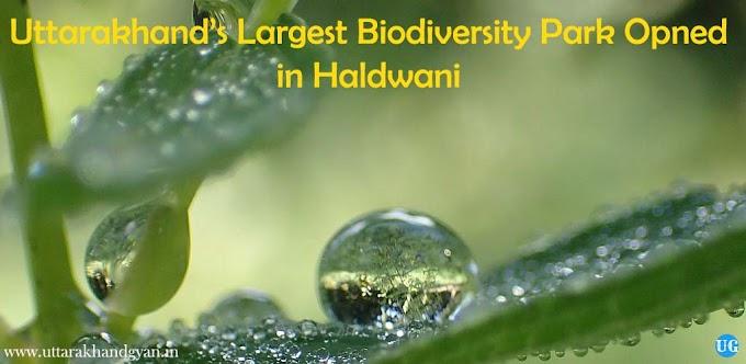 Biodiversity Park in Uttarakhand – हल्द्वानी में स्थापित किया गया उत्तराखंड का सबसे बड़ा जैव विविधता उद्यान