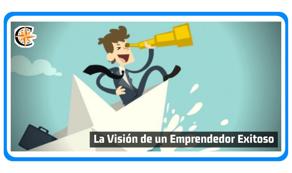 La Visión de un Emprendedor Exitoso
