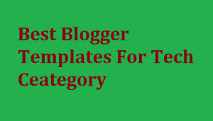 Top 10 Responsive SEO Ready Blogger Templates For Tech Sites