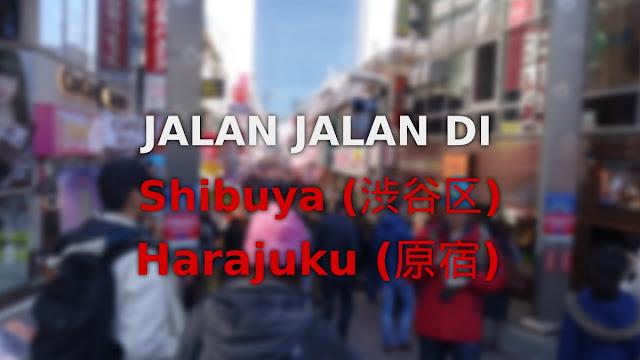 Jalan Jalan di Shibuya dan Harajuku