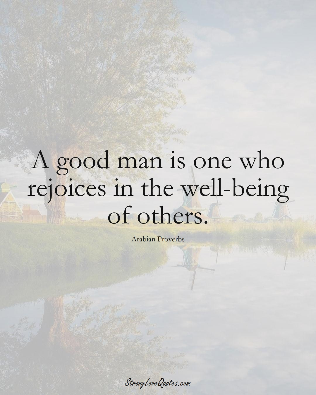 A good man is one who rejoices in the well-being of others. (Arabian Sayings);  #aVarietyofCulturesSayings