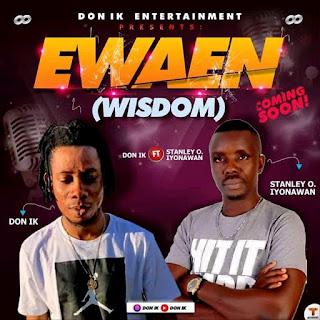 "[Download Music] Don Ik Feat. Stanley O. Iyonawan - Ewaen ""Wisdom"" (Mp3)"